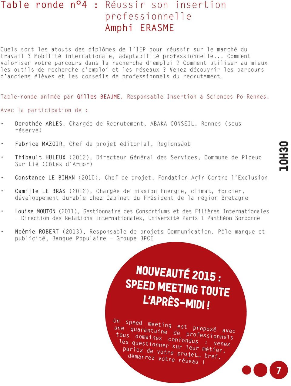 Venez découvrir les parcours d anciens élèves et les conseils de professionnels du recrutement. Table-ronde animée par Gilles BEAUME, Responsable Insertion à Sciences Po Rennes.