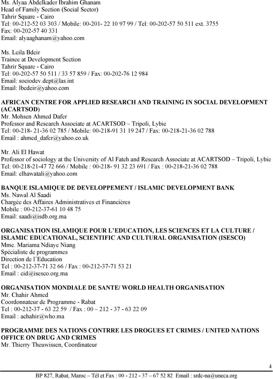 dept@las.int Email: lbedeir@yahoo.com AFRICAN CENTRE FOR APPLIED RESEARCH AND TRAINING IN SOCIAL DEVELOPMENT (ACARTSOD) Mr.