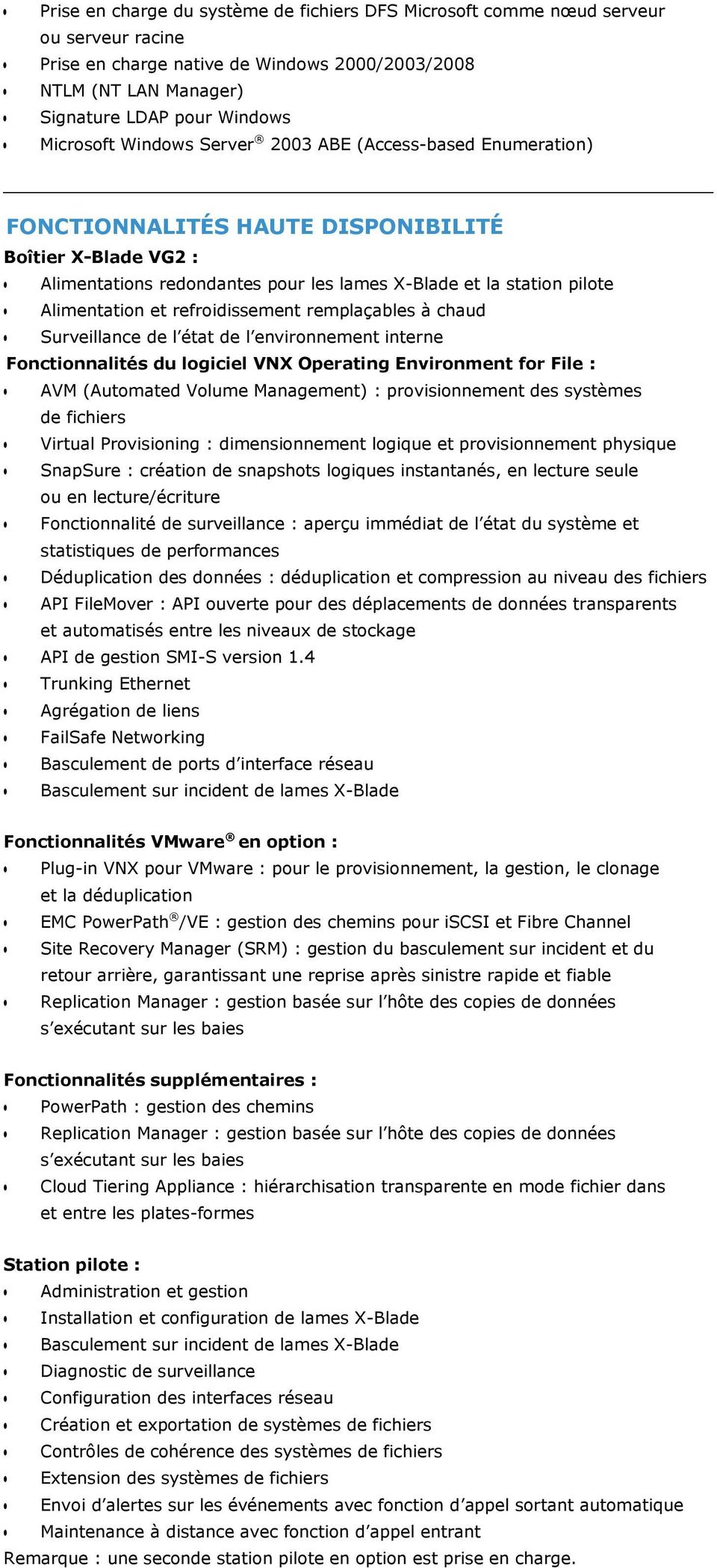 refroidissement remplaçables à chaud Surveillance de l état de l environnement interne Fonctionnalités du logiciel VNX Operating Environment for File : AVM (Automated Volume Management) :