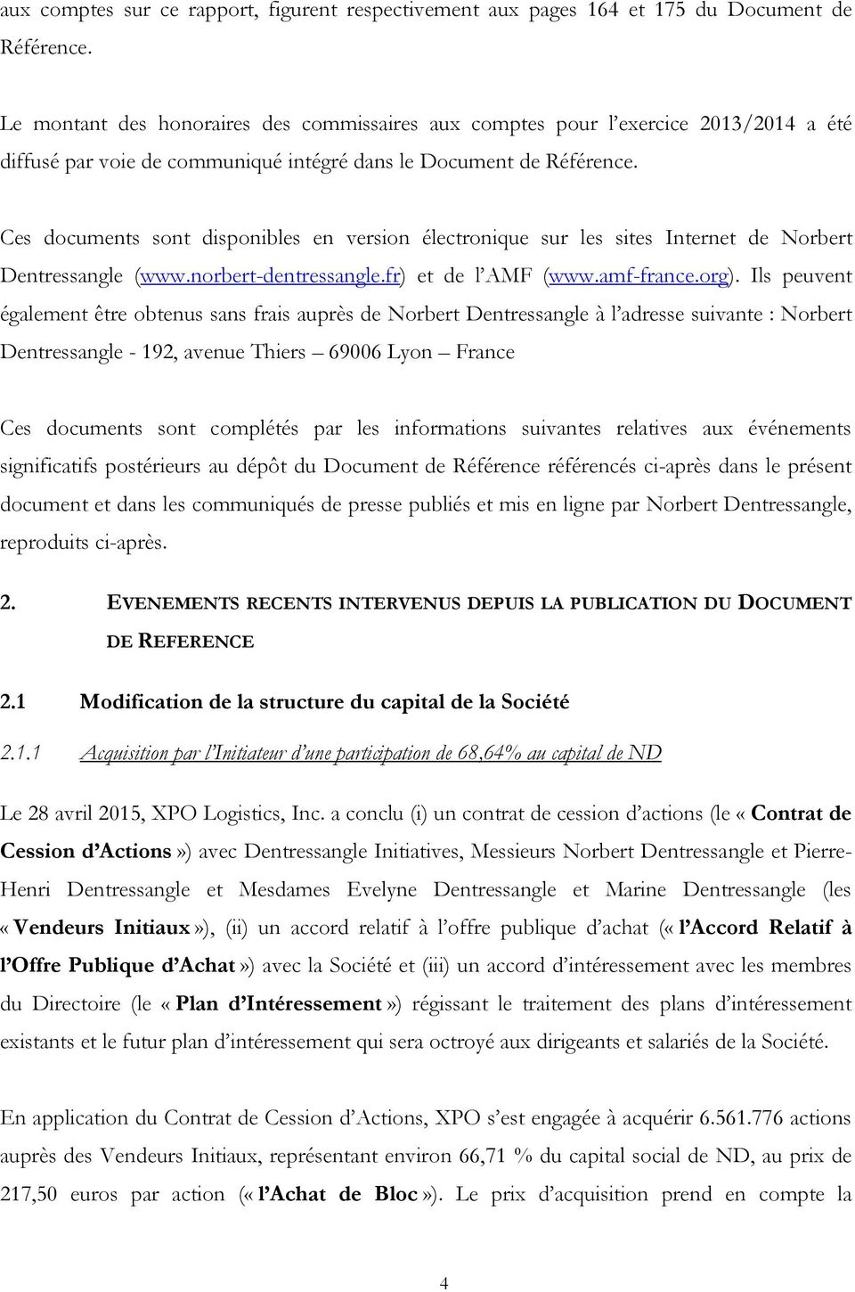 Ces documents sont disponibles en version électronique sur les sites Internet de Norbert Dentressangle (www.norbert-dentressangle.fr) et de l AMF (www.amf-france.org).