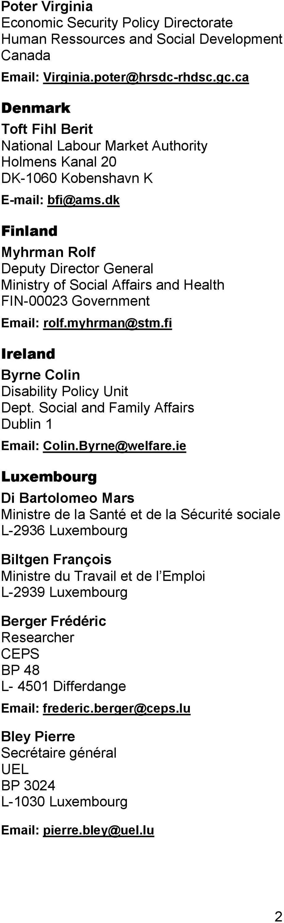 dk Finland Myhrman Rolf Deputy Director General Ministry of Social Affairs and Health FIN-00023 Government Email: rolf.myhrman@stm.fi Ireland Byrne Colin Disability Policy Unit Dept.