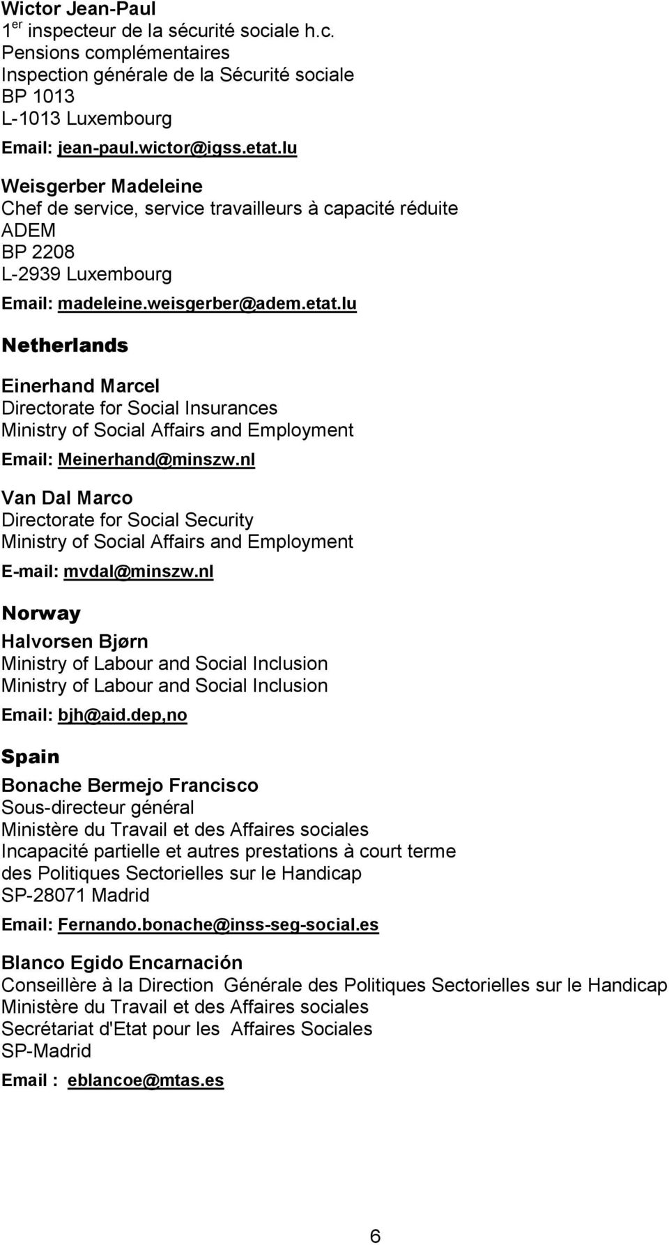 lu Netherlands Einerhand Marcel Directorate for Social Insurances Ministry of Social Affairs and Employment Email: Meinerhand@minszw.