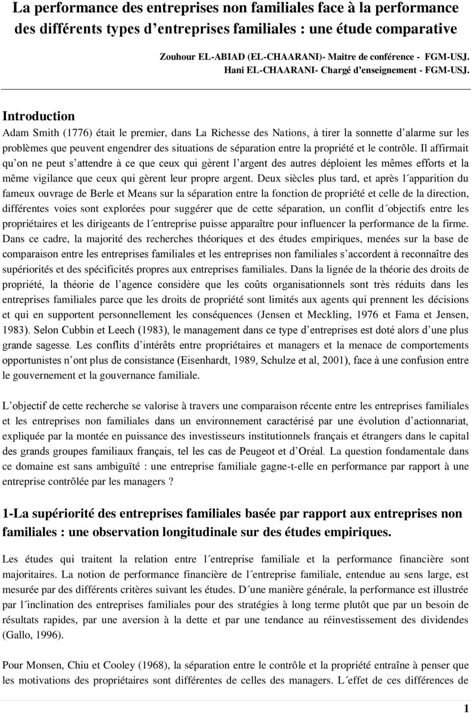 Introduction Adam Smith (1776) était le premier, dans La Richesse des Nations, à tirer la sonnette d alarme sur les problèmes que peuvent engendrer des situations de séparation entre la propriété et