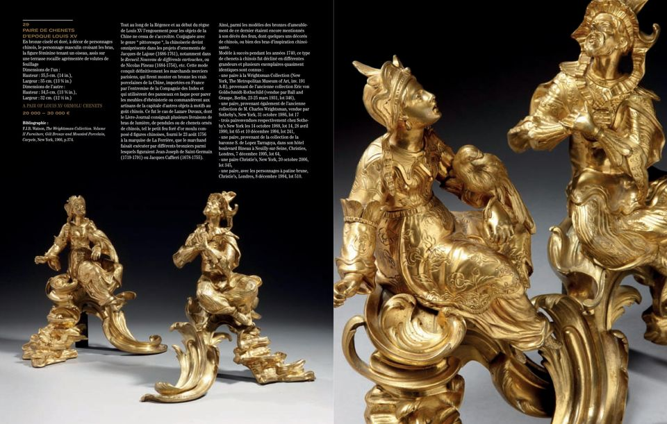 (12 ½ in.) A PAIR OF LOUIS XV ORMOLU CHENETS 20 000 30 000 Bibliographie : F.J.B. Watson, The Wrightsman Collection. Volume II Furniture, Gilt Bronze and Mounted Porcelain, Carpets, New York, 1966, p.