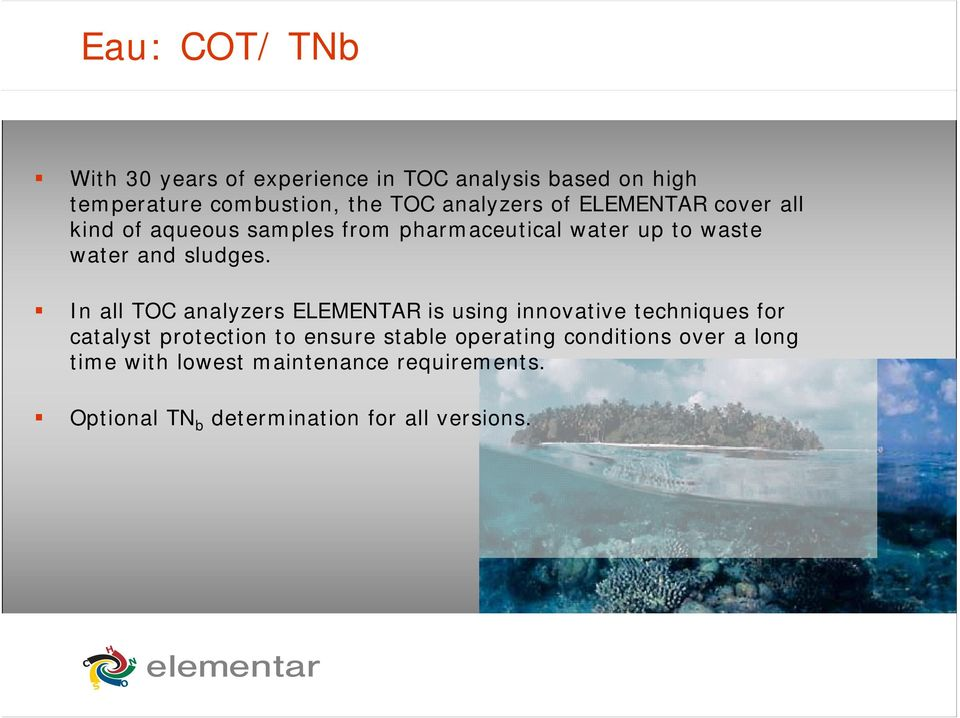 In all T analyzers ELEMETAR is using innovative techniques for catalyst protection to ensure stable