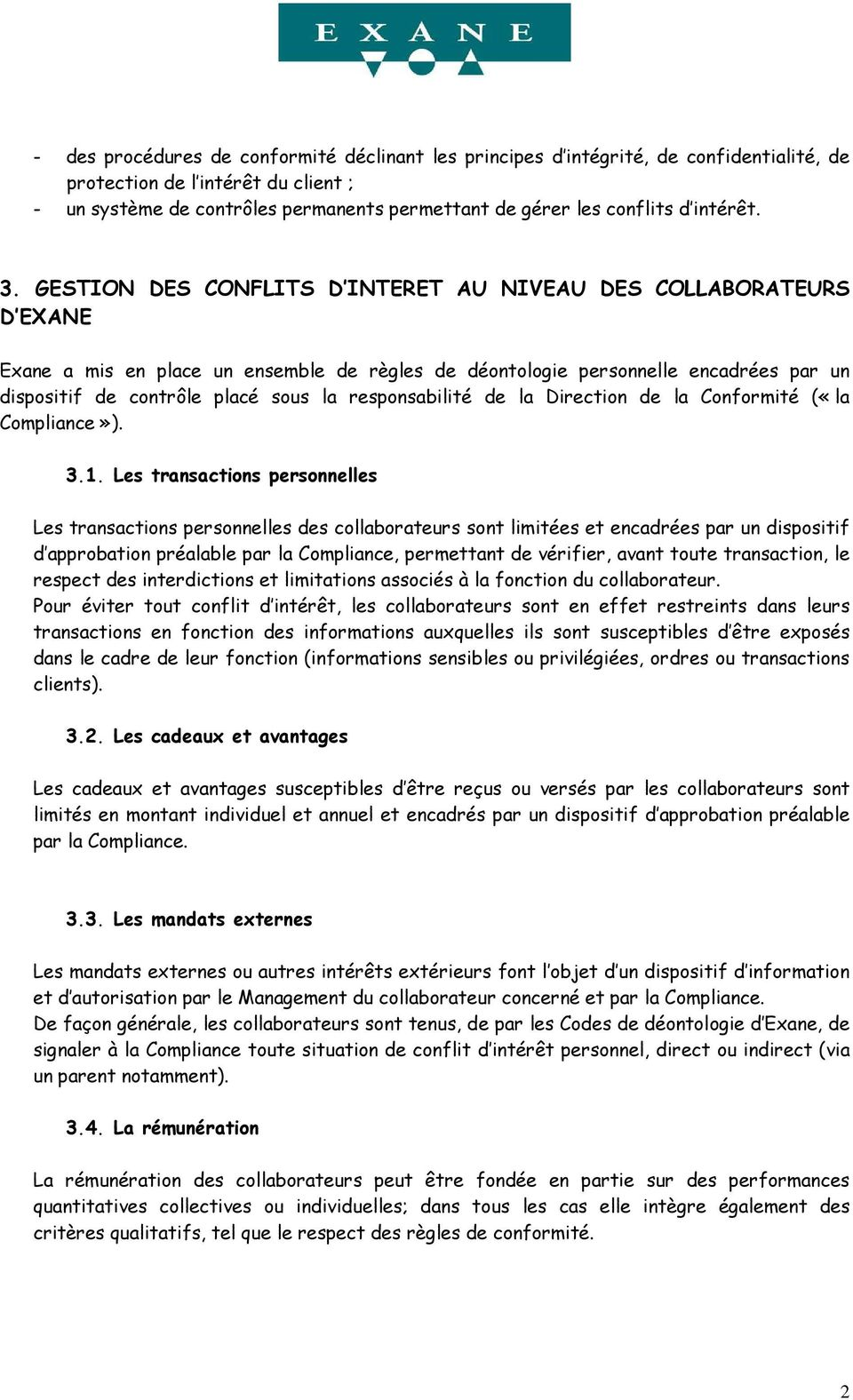 GESTION DES CONFLITS D INTERET AU NIVEAU DES COLLABORATEURS D EXANE Exane a mis en place un ensemble de règles de déontologie personnelle encadrées par un dispositif de contrôle placé sous la
