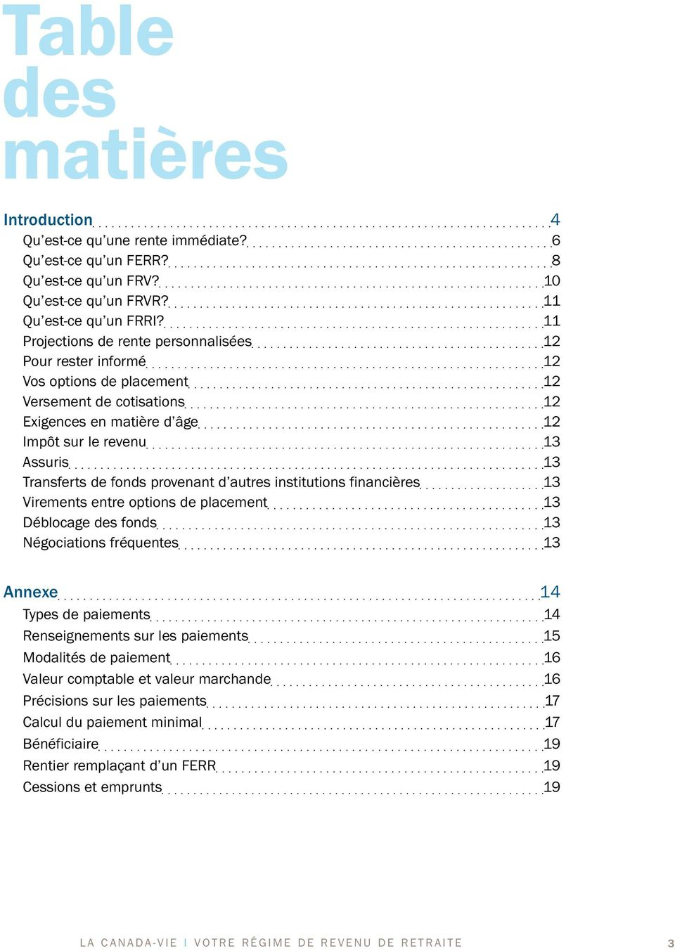 fonds provenant d autres institutions financières 13 Virements entre options de placement 13 Déblocage des fonds 13 Négociations fréquentes 13 Annexe 14 Types de paiements 14 Renseignements sur les