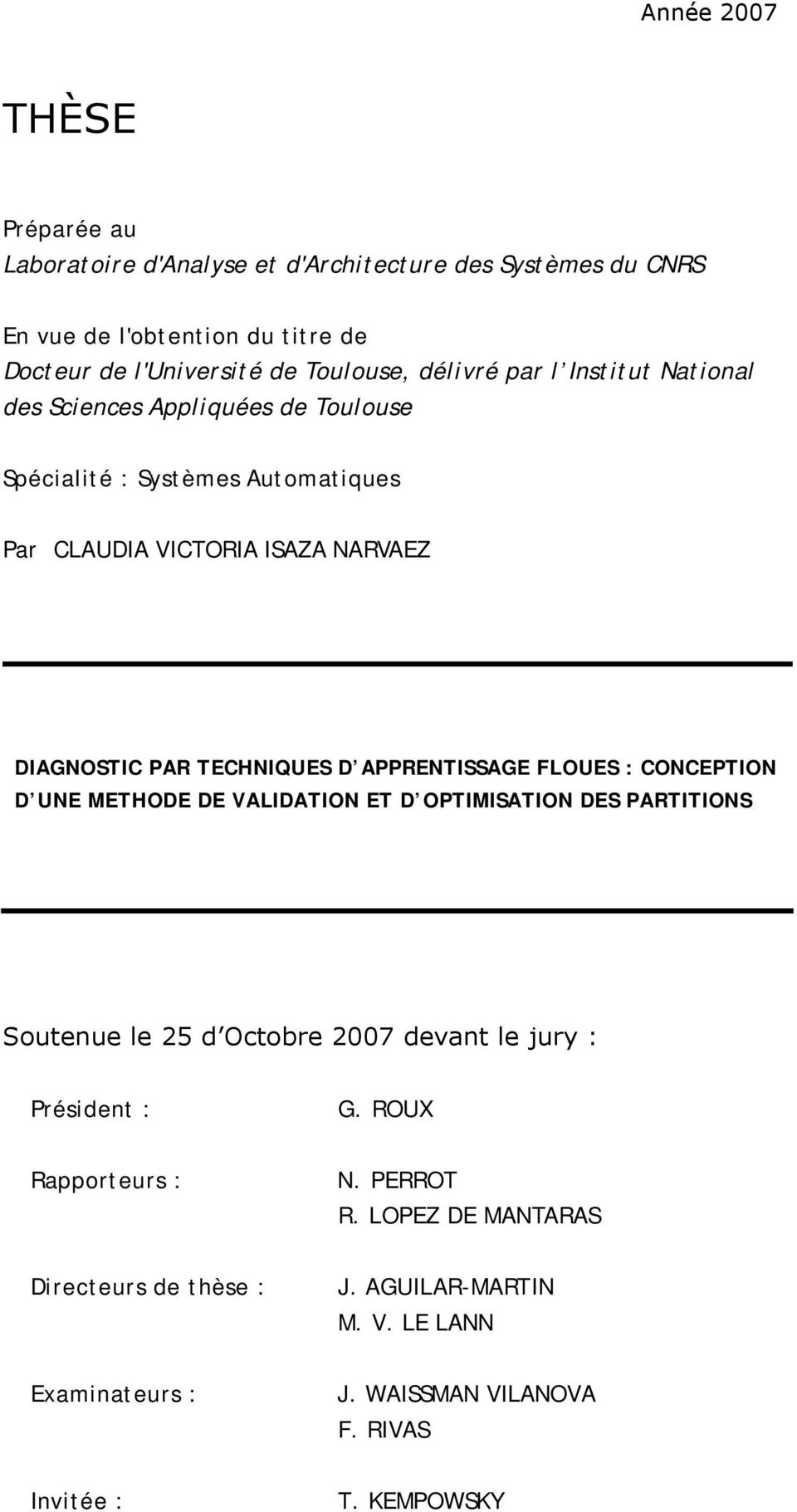 D APPRENTISSAGE FLOUES : CONCEPTION D UNE METHODE DE VALIDATION ET D OPTIMISATION DES PARTITIONS Soutenue le 25 d Octobre 2007 devant le jury : Président : G.