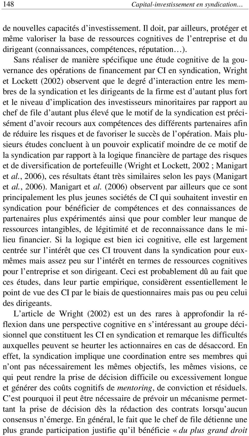Sans réaliser de manière spécifique une étude cognitive de la gouvernance des opérations de financement par CI en syndication, Wright et Lockett (2002) observent que le degré d interaction entre les