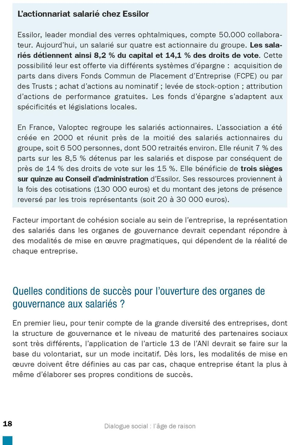 Cette possibilité leur est offerte via différents systèmes d épargne : acquisition de parts dans divers Fonds Commun de Placement d Entreprise (FCPE) ou par des Trusts ; achat d actions au nominatif