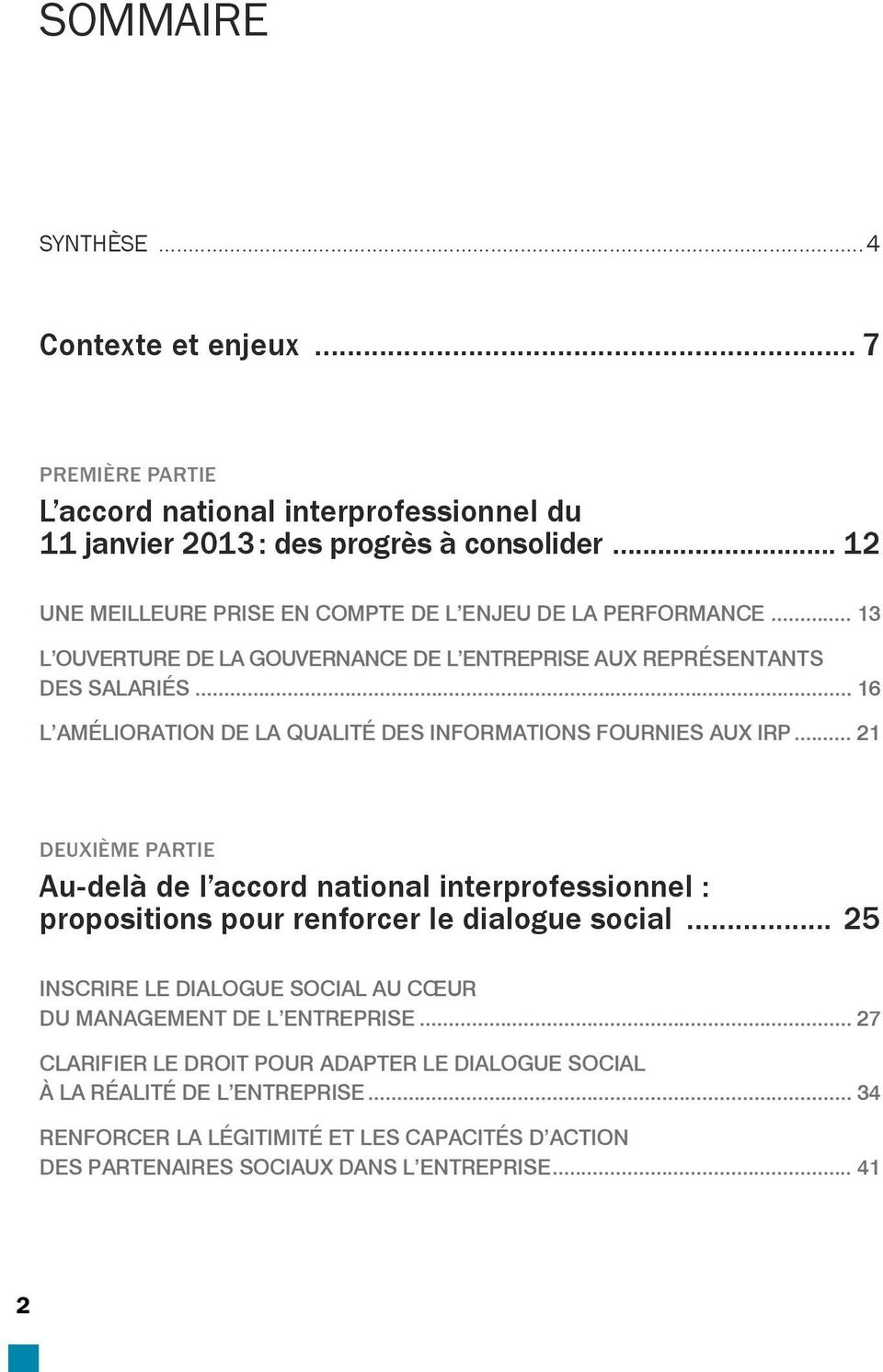 .. 16 L AMÉLIORATION DE LA QUALITÉ DES INFORMATIONS FOURNIES AUX IRP... 21 DEUXIÈME PARTIE Au-delà de l accord national interprofessionnel : propositions pour renforcer le dialogue social.