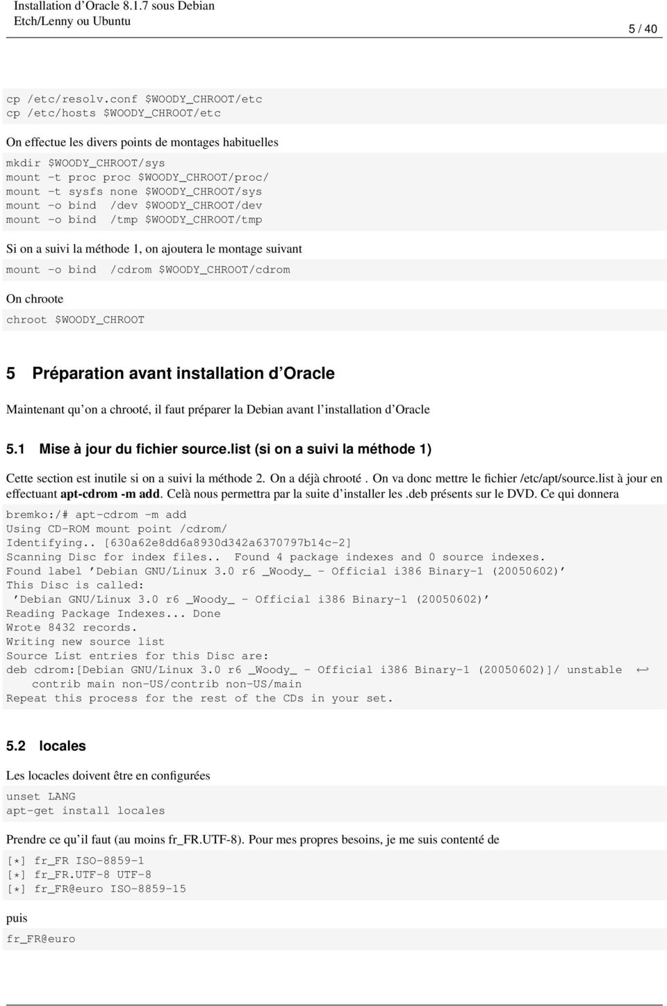 $WOODY_CHROOT/sys mount -o bind /dev $WOODY_CHROOT/dev mount -o bind /tmp $WOODY_CHROOT/tmp Si on a suivi la méthode 1, on ajoutera le montage suivant mount -o bind On chroote chroot $WOODY_CHROOT