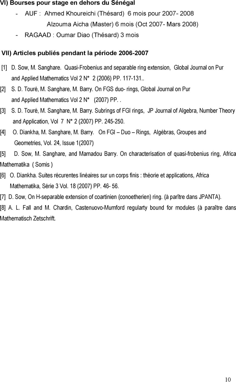 D. Touré, M. Sanghare, M. Barry. On FGS duo- rings, Global Journal on Pur and Applied Mathematics Vol 2 N (2007) PP.. [3] S. D. Touré, M. Sanghare, M. Barry. Subrings of FGI rings, JP Journal of Algebra, Number Theory and Application, Vol 7 N 2 (2007) PP.