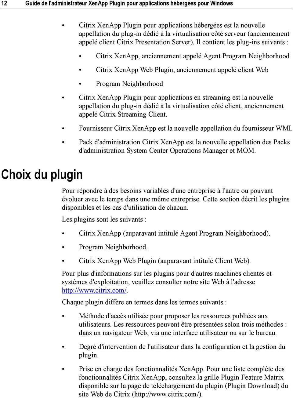 Il contient les plug-ins suivants : Citrix XenApp, anciennement appelé Agent Program Neighborhood Citrix XenApp Web Plugin, anciennement appelé client Web Program Neighborhood Citrix XenApp Plugin