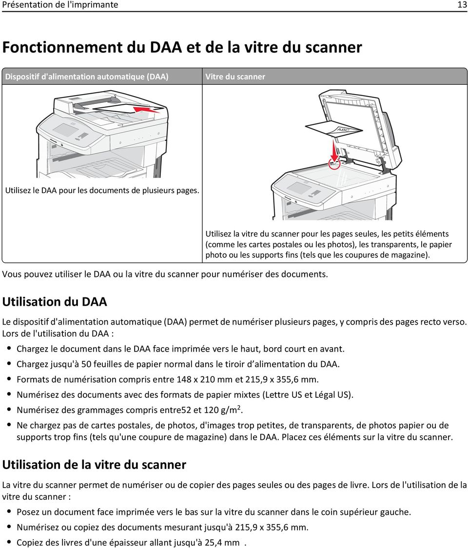 Utilisation du DAA Utilisez la vitre du scanner pour les pages seules, les petits éléments (comme les cartes postales ou les photos), les transparents, le papier photo ou les supports fins (tels que