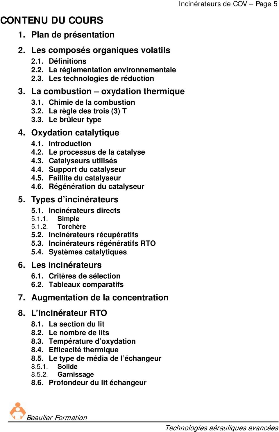 4. Support du catalyseur 4.5. Faillite du catalyseur 4.6. Régénération du catalyseur 5. Types d incinérateurs 5.1. Incinérateurs directs 5.1.1. Simple 5.1.2. Torchère 5.2. Incinérateurs récupératifs 5.