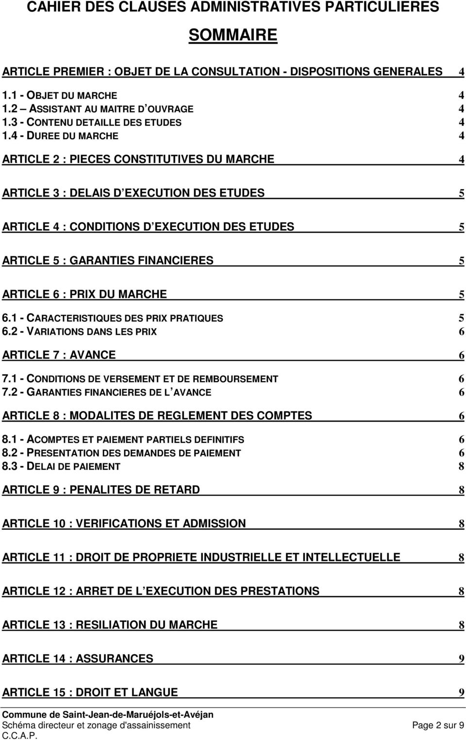 4 - DUREE DU MARCHE 4 ARTICLE 2 : PIECES CONSTITUTIVES DU MARCHE 4 ARTICLE 3 : DELAIS D EXECUTION DES ETUDES 5 ARTICLE 4 : CONDITIONS D EXECUTION DES ETUDES 5 ARTICLE 5 : GARANTIES FINANCIERES 5