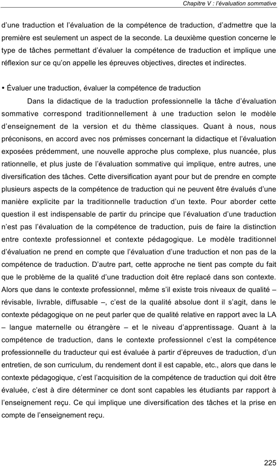 Évaluer une traduction, évaluer la compétence de traduction Dans la didactique de la traduction professionnelle la tâche d évaluation sommative correspond traditionnellement à une traduction selon le