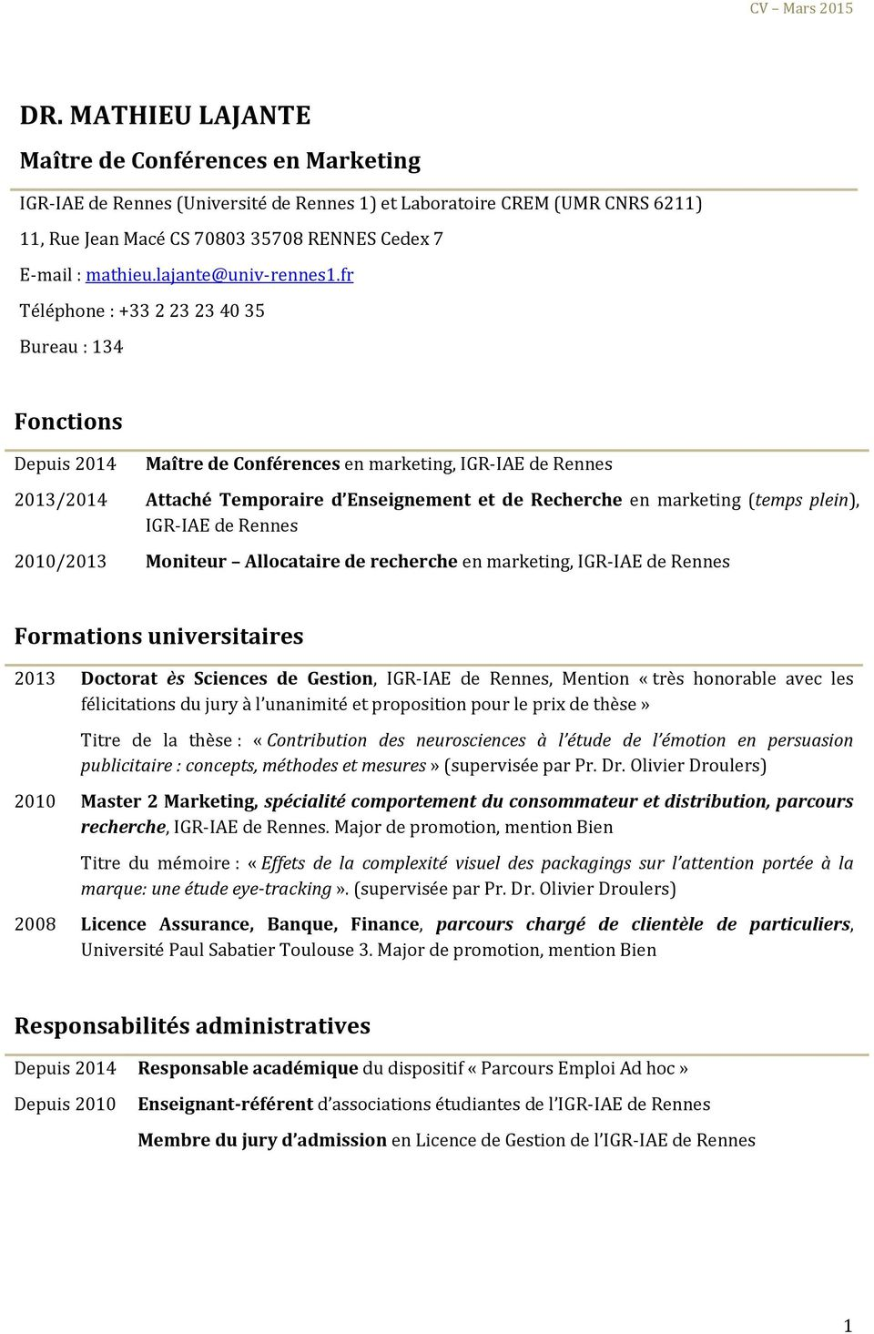 fr Téléphone : +33 2 23 23 40 35 Bureau : 134 Fonctions Depuis 2014 Maître de Conférences en marketing, IGR-IAE de Rennes 2013/2014 Attaché Temporaire d Enseignement et de Recherche en marketing