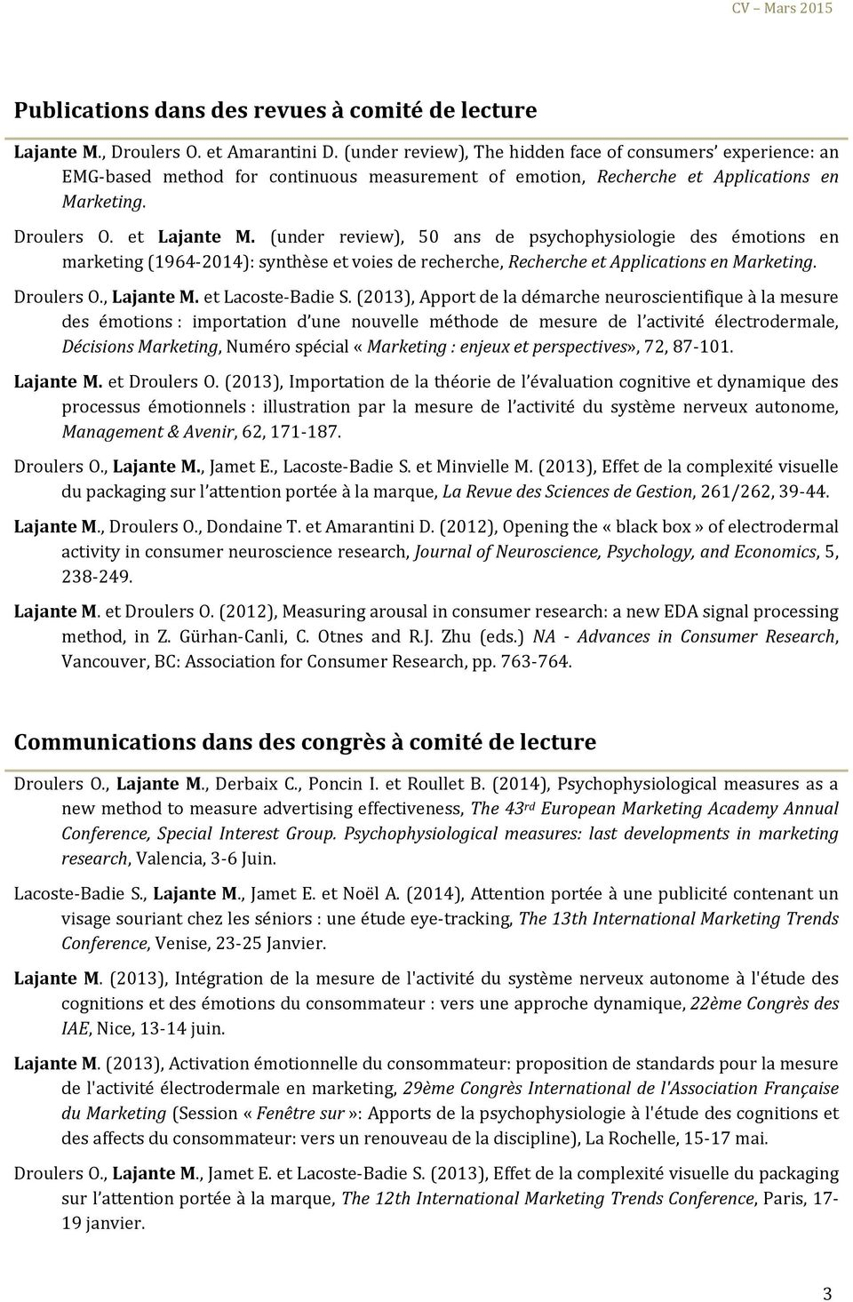 (under review), 50 ans de psychophysiologie des émotions en marketing (1964-2014): synthèse et voies de recherche, Recherche et Applications en Marketing. Droulers O., Lajante M. et Lacoste-Badie S.