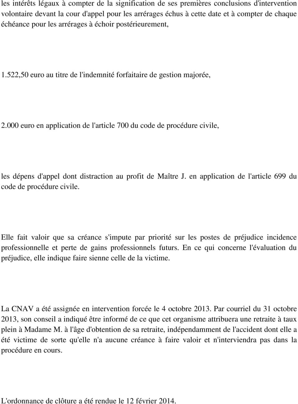 000 euro en application de l'article 700 du code de procédure civile, les dépens d'appel dont distraction au profit de Maître J. en application de l'article 699 du code de procédure civile.