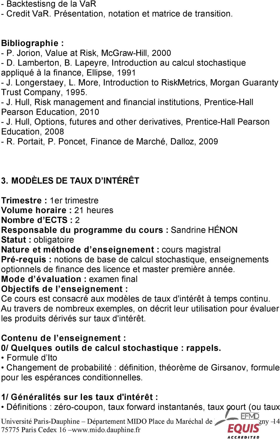 Hull, Options, futures and other derivatives, Prentice-Hall Pearson Education, 2008 - R. Portait, P. Poncet, Finance de Marché, Dalloz, 2009 3.