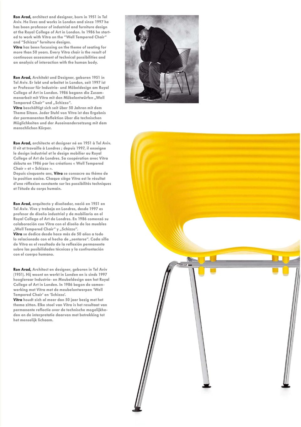 Every Vitra chair is the result of continuous assessment of technical possibilities and an analysis of interaction with the human body. Ron Arad, Architekt und Designer, geboren 1951 in Tel Aviv.