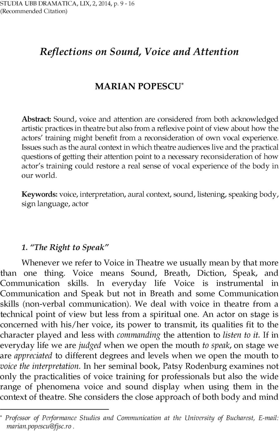 also from a reflexive point of view about how the actors training might benefit from a reconsideration of own vocal experience.