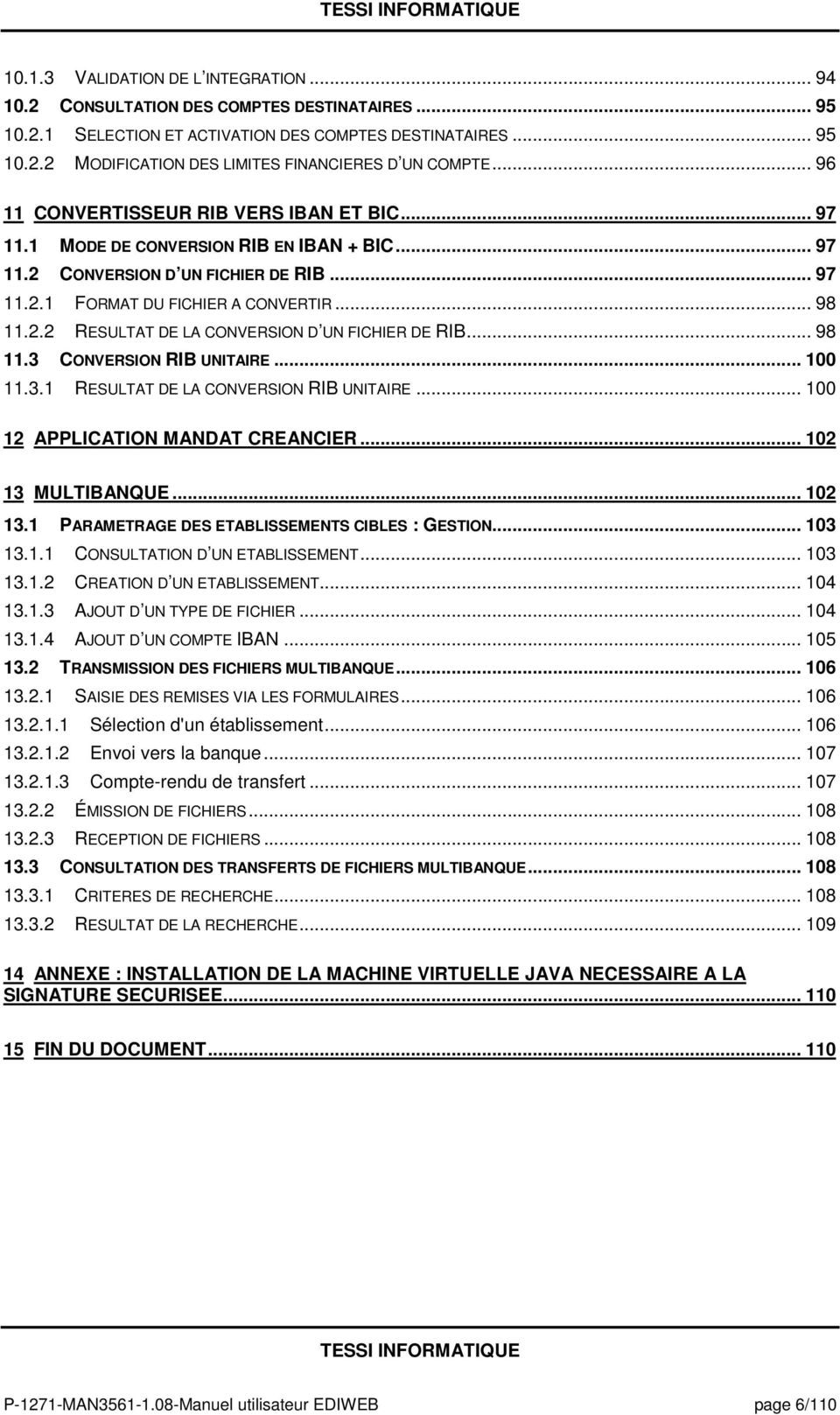 .. 98 11.3 CONVERSION RIB UNITAIRE... 100 11.3.1 RESULTAT DE LA CONVERSION RIB UNITAIRE... 100 12 APPLICATION MANDAT CREANCIER... 102 13 MULTIBANQUE... 102 13.1 PARAMETRAGE DES ETABLISSEMENTS CIBLES : GESTION.