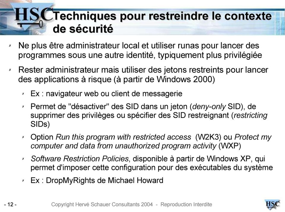 jeton (deny-only SID), de supprimer des privilèges ou spécifier des SID restreignant (restricting SIDs) Option Run this program with restricted access (W2K3) ou Protect my computer and data from