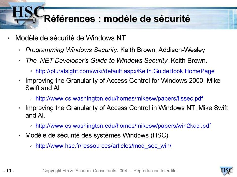 homepage Improving the Granularity of Access Control for Windows 2000. Mike Swift and Al. http://www.cs.washington.edu/homes/mikesw/papers/tissec.