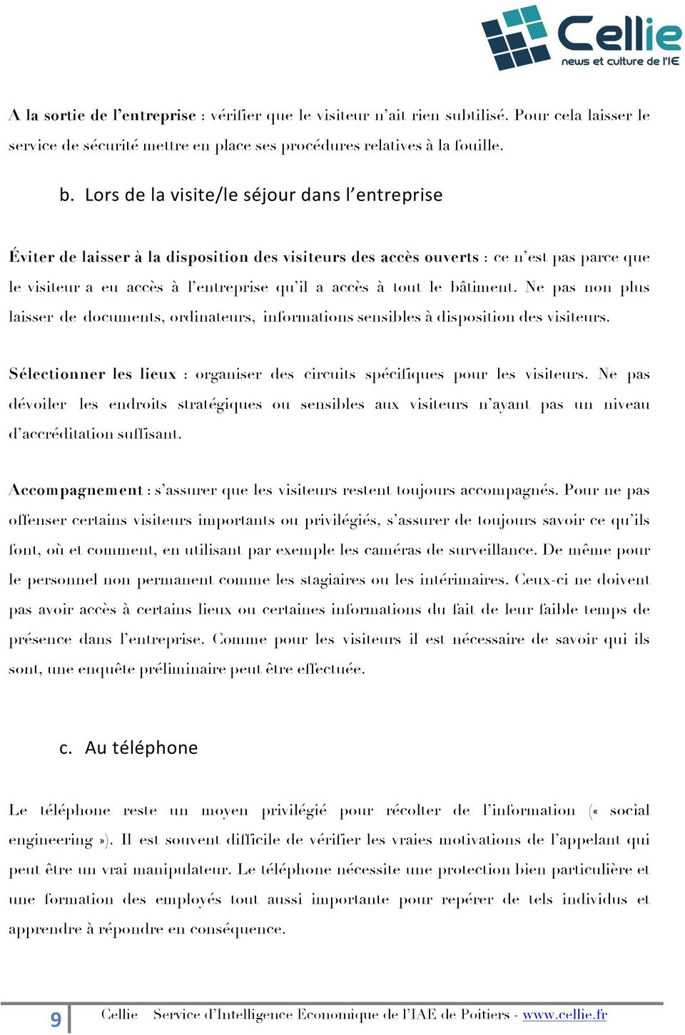 bâtiment. Ne pas non plus laisser de documents, ordinateurs, informations sensibles à disposition des visiteurs. Sélectionner les lieux : organiser des circuits spécifiques pour les visiteurs.