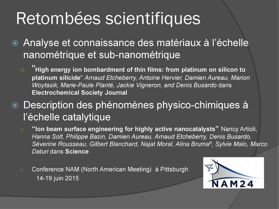 phénomènes physico-chimiques à l échelle catalytique o Ion beam surface engineering for highly active nanocatalysts Nancy Artioli, Hanna Solt, Philippe Bazin, Damien Aureau, Arnaud