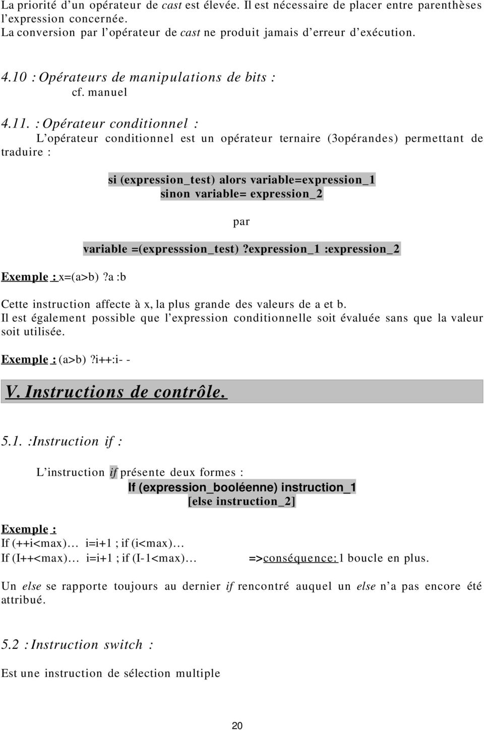 a :b si (expression_test) alors variable=expression_1 sinon variable= expression_2 par variable =(expresssion_test)?
