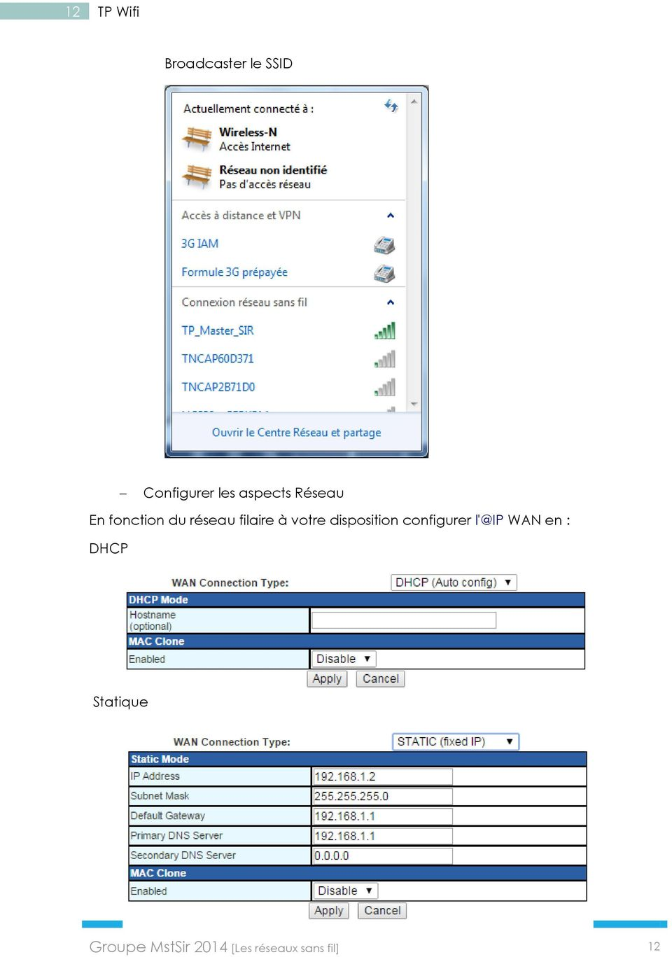 votre disposition configurer l'@ip WAN en : DHCP