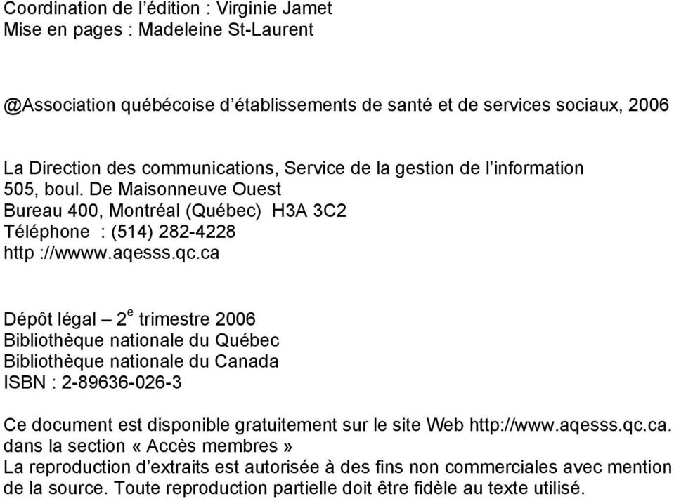 ca Dépôt légal 2 e trimestre 2006 Bibliothèque nationale du Québec Bibliothèque nationale du Canada ISBN : 2-89636-026-3 Ce document est disponible gratuitement sur le site Web