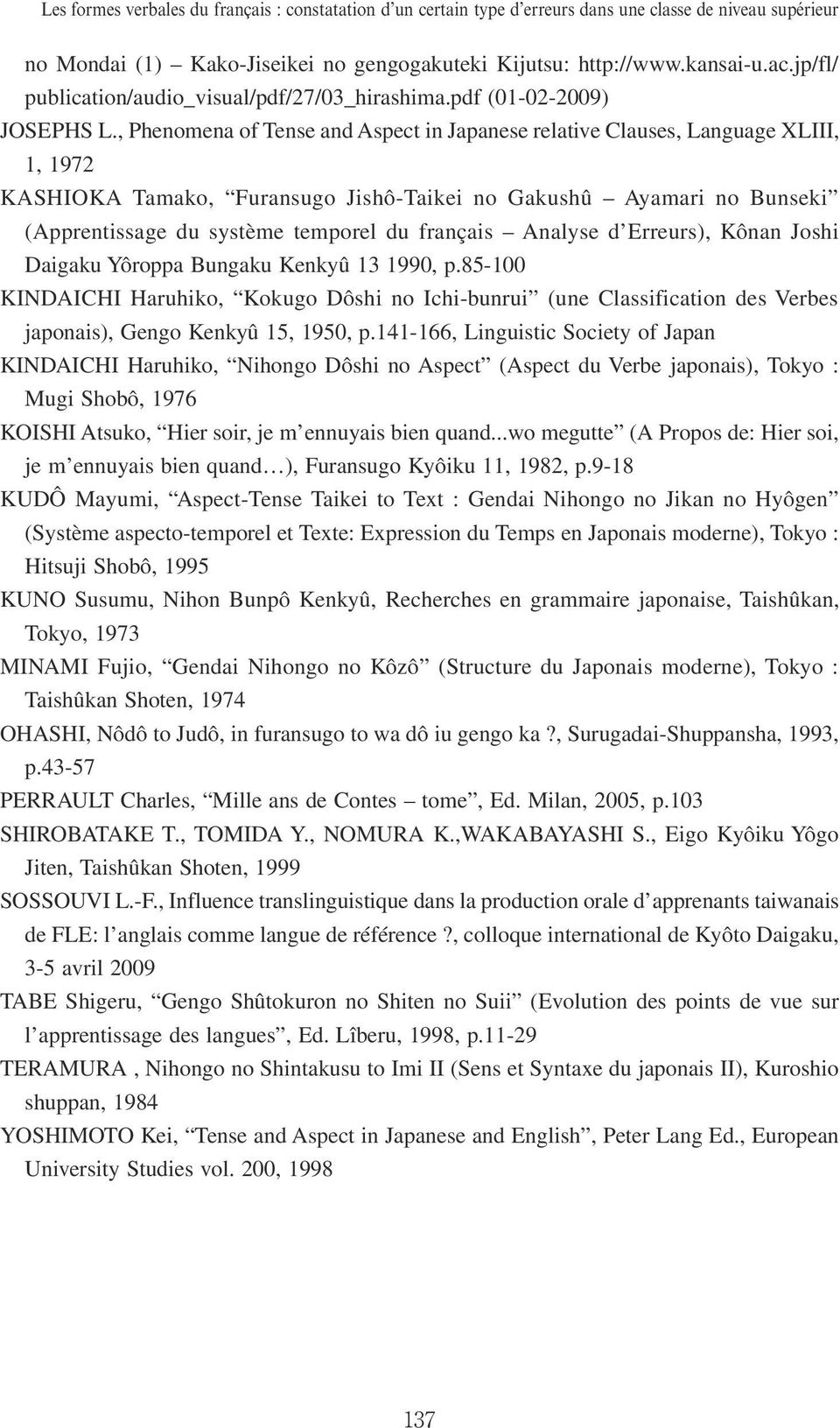 , Phenomena of Tense and Aspect in Japanese relative Clauses, Language XLIII, 1, 1972 KASHIOKA Tamako, Furansugo Jishô-Taikei no Gakushû Ayamari no Bunseki (Apprentissage du système temporel du