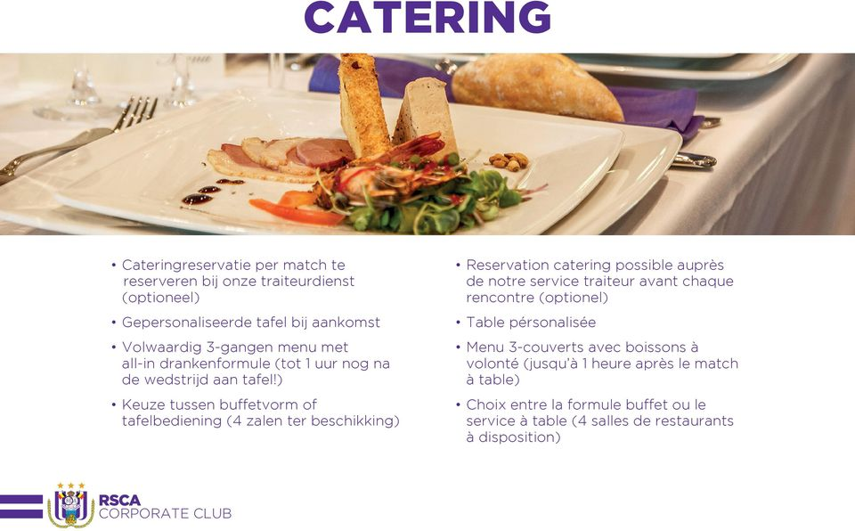 ) Keuze tussen buffetvorm of tafelbediening (4 zalen ter beschikking) Reservation catering possible auprès de notre service traiteur avant