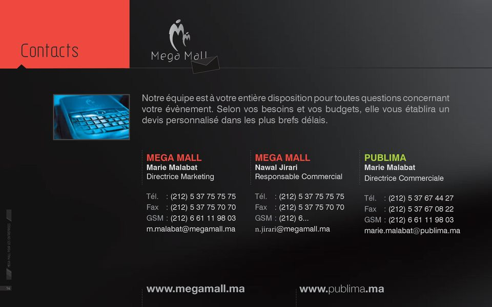 MEGA MALL Marie Malabat Directrice Marketing MEGA MALL Nawal Jirari Responsable Commercial PUBLIMA Marie Malabat Directrice Commerciale 11 14 Tél.