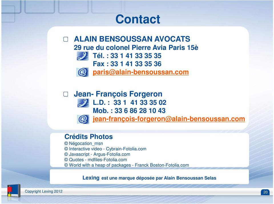 : 33 6 86 28 10 43 jean-françois-forgeron@alain-bensoussan.com Crédits Photos Négocation_msn Interactive video - Cybrain-Fotolia.