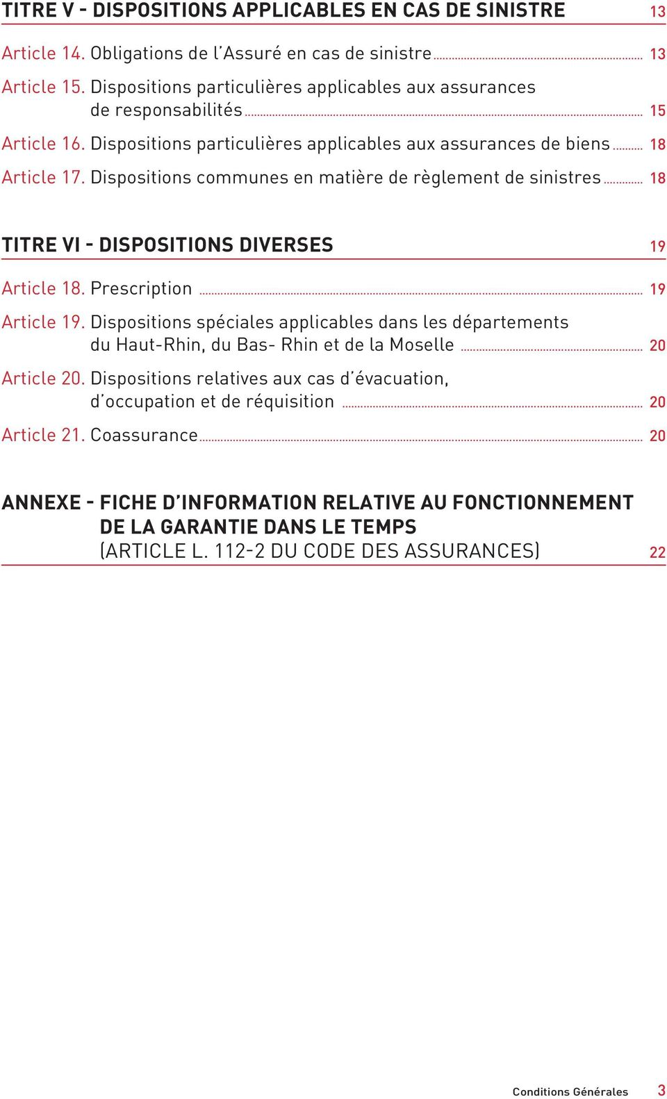 Dispositions communes en matière de règlement de sinistres... 18 Titre VI - Dispositions diverses 19 Article 18. Prescription... 19 Article 19.