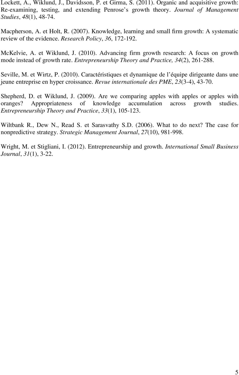 Advancing firm growth research: A focus on growth mode instead of growth rate. Entrepreneurship Theory and Practice, 34(2), 261-288. Seville, M. et Wirtz, P. (2010).