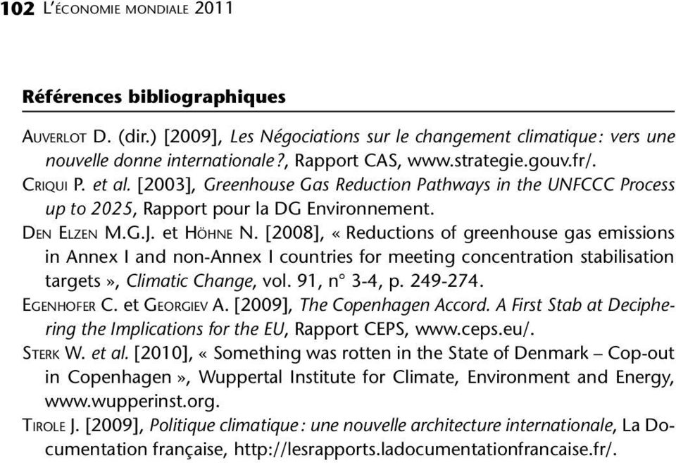 [2008], «Reductions of greenhouse gas emissions in Annex I and non-annex I countries for meeting concentration stabilisation targets», Climatic Change, vol. 91, n 3-4, p. 249-274. EGENHOFER C.