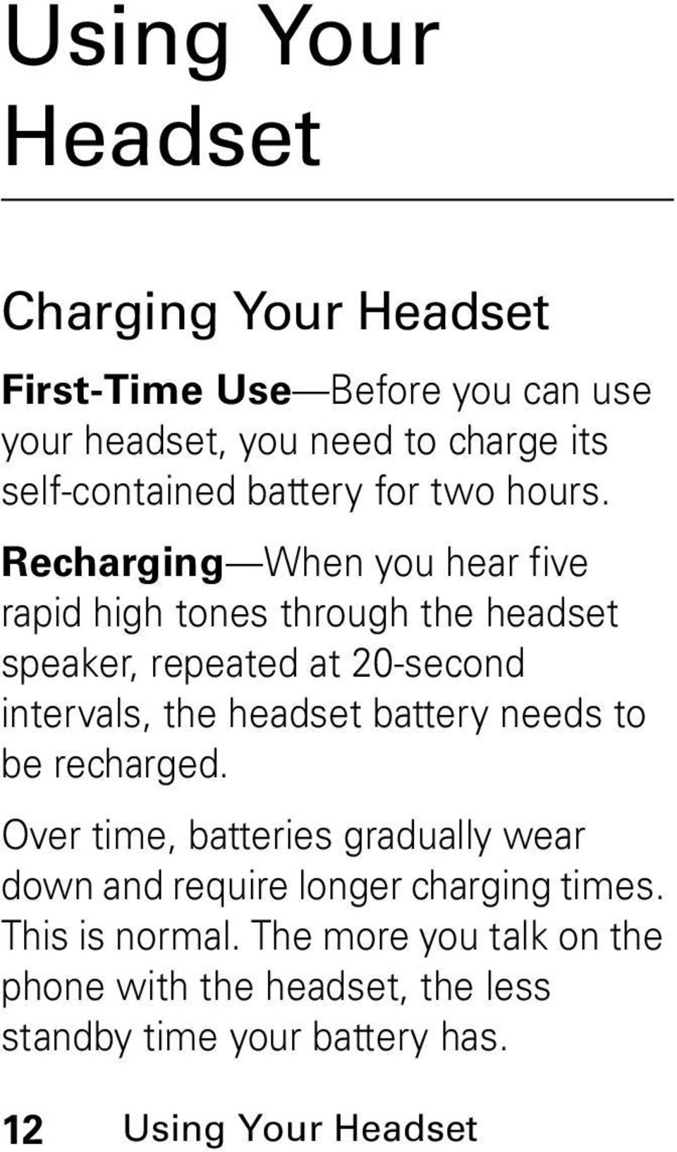 Recharging When you hear five rapid high tones through the headset speaker, repeated at 20-second intervals, the headset