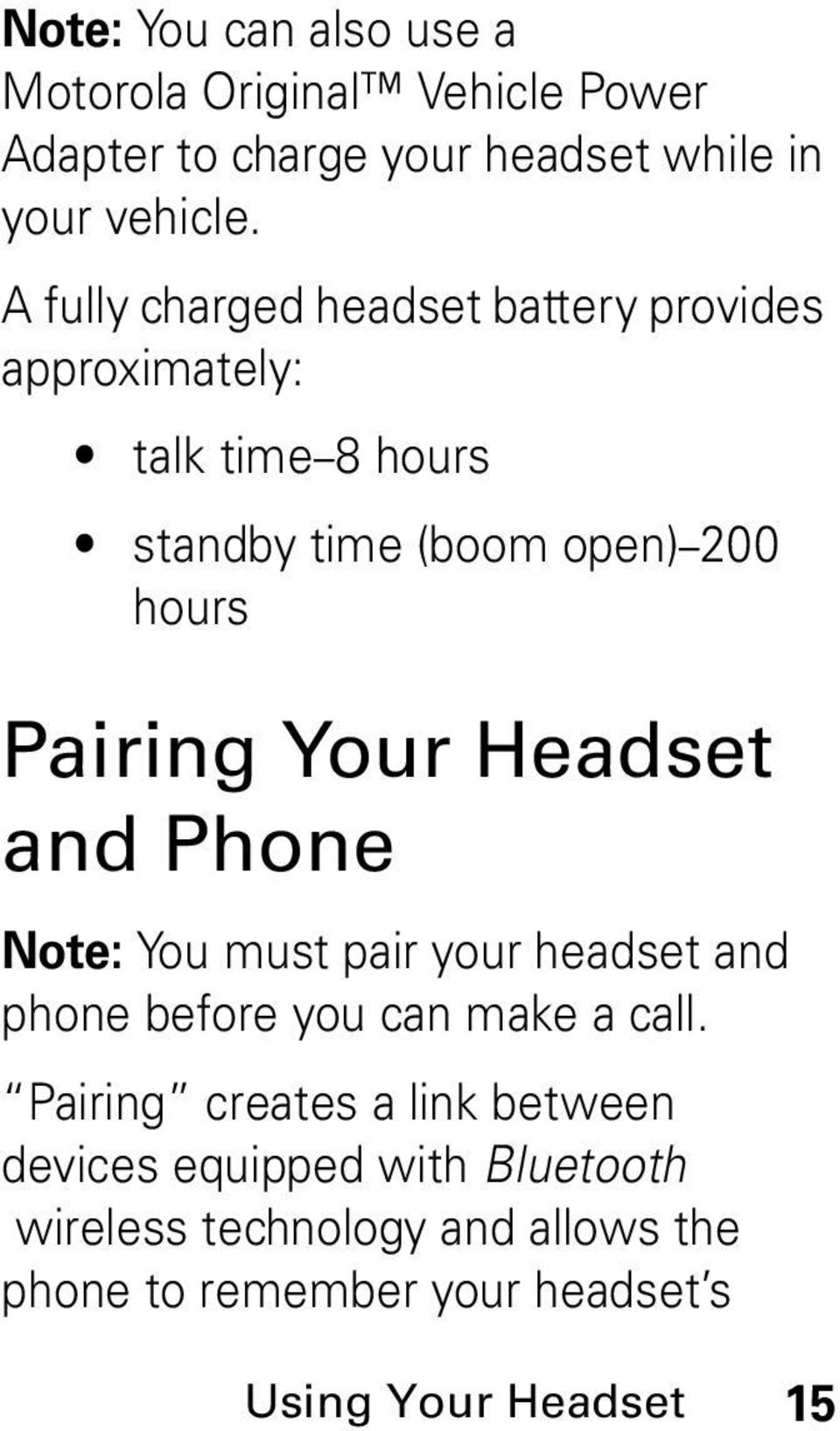 Your Headset and Phone Note: You must pair your headset and phone before you can make a call.