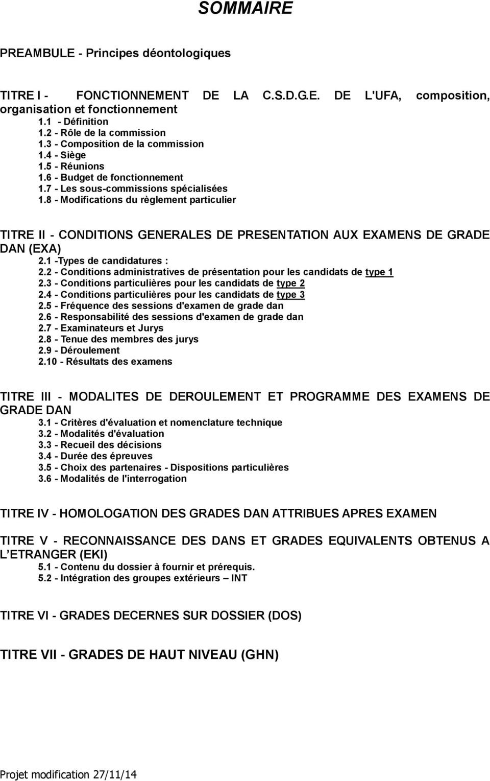 8 - Modifications du règlement particulier TITRE II - CONDITIONS GENERALES DE PRESENTATION AUX EXAMENS DE GRADE DAN (EXA) 2.1 -Types de candidatures : 2.