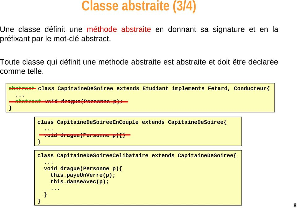 abstract class CapitaineDeSoiree extends Etudiant implements Fetard, Conducteur{ abstract void drague(personne p); class