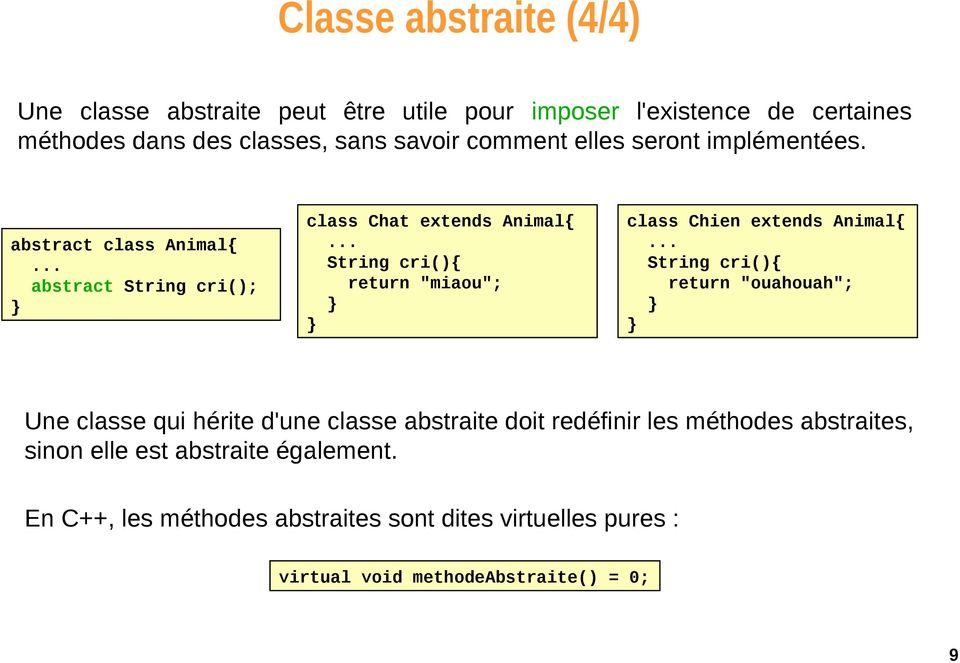 "abstract class Animal{ abstract String cri(); class Chat extends Animal{ String cri(){ return ""miaou""; class Chien extends Animal{ String"