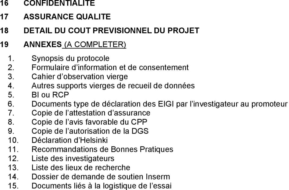 Documents type de déclaration des EIGI par l investigateur au promoteur 7. Copie de l attestation d assurance 8. Copie de l avis favorable du CPP 9.