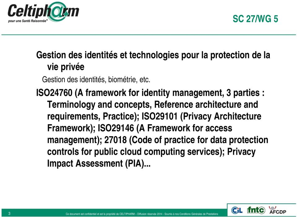 requirements, Practice); ISO29101 (Privacy Architecture Framework); ISO29146 (A Framework for access management); 27018